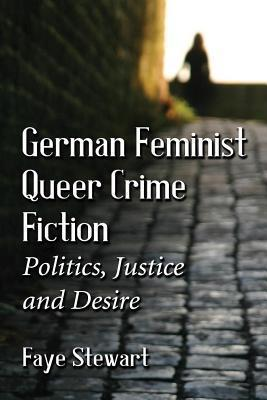 Germanfeministqueer Crime Fiction: Politics, Justice and Desire Faye Stewart