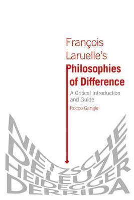 Francois Laruelle S Philosophies of Difference: A Critical Introduction and Guide Rocco Gangle