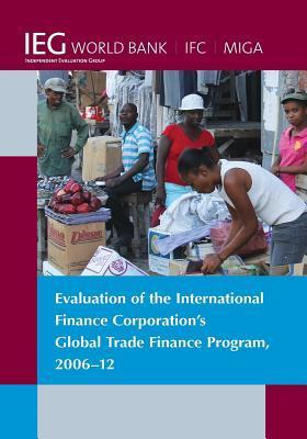 Evaluation of the International Finance Corporations Global Trade Finance Program, 2006-12 World Bank Group