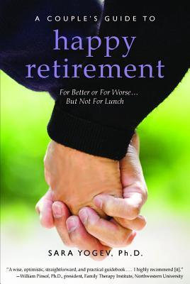 Couples Guide to Happy Retirement: For Better or for Worse . . . But Not for Lunch  by  Sara Yogev