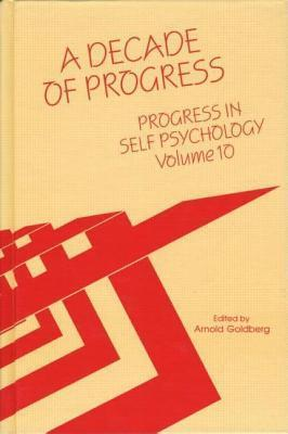 Progress in Self Psychology, V. 10: A Decade of Progress  by  Arnold Goldberg