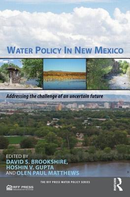 Water Policy in New Mexico: Addressing the Challenge of an Uncertain Future  by  David Brookshire
