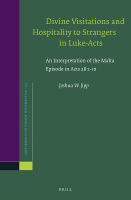Divine Visitations and Hospitality to Strangers in Luke-Acts: An Interpretation of the Malta Episode in Acts 28:1-10  by  Jipp Joshua W