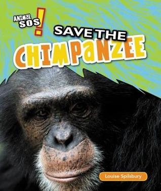 Save the Chimpanzee  by  Louise Spilsbury