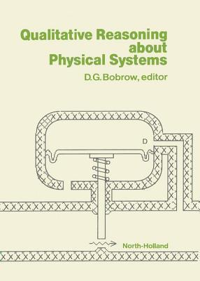Qualitative Reasoning about Physical Systems  by  D G Bobrow