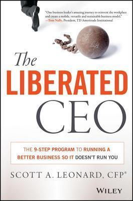 Liberated CEO: The 9-Step Program to Running a Better Business So It Doesnt Run You  by  Scott Leonard