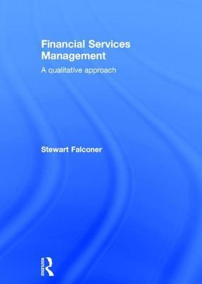 Financial Services Management: A Qualitative Approach: A Qualitative Approach  by  Stewart Falconer