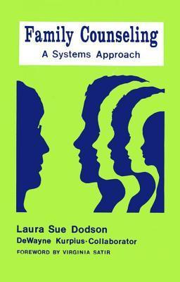 Family Counseling: A Systems Approach  by  Laura Sue Dodson