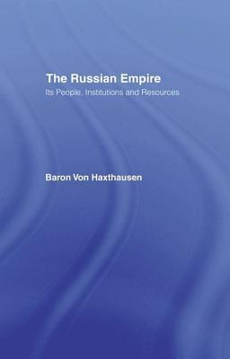 Russian Empire: Its People, Institutions and Resources (2 Vols)  by  Baron Von Haxthausen