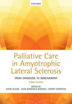Palliative Care in Amyotrophic Lateral Sclerosis: From Diagnosis to Bereavement  by  David Oliver