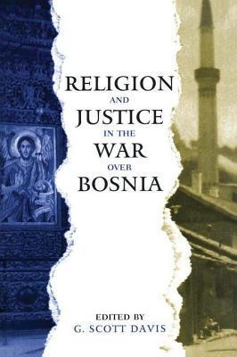 Religion and Justice in the War Over Bosnia G Scott Davis