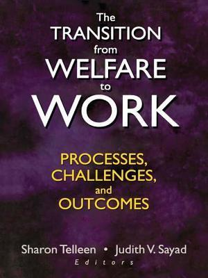 Transition from Welfare to Work: Processes, Challenges, and Outcomes  by  Sharon Telleen