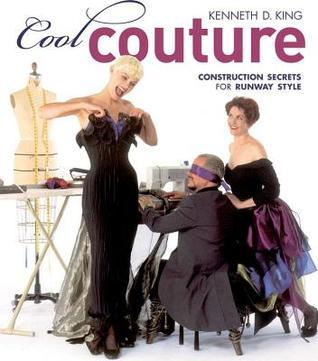 Cool Couture: Construction Secrets for Runway Style Kenneth D. King