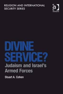 Divine Service?: Judaism and Israels Armed Forces  by  Stuart A. Cohen
