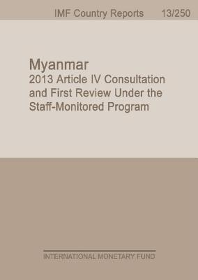 Myanmar: 2013 Article IV Consultation and First Review Under the Staff-Monitored Program  by  International Monetary Dept