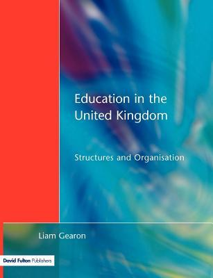 Education in the United Kingdom: Structures and Organisation  by  Liam Gearon