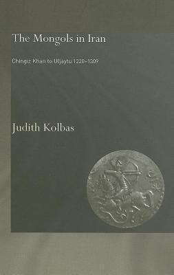 Mongols in Iran: Chingiz Khan to Uljaytu 1220 1309 Judith Kolbas