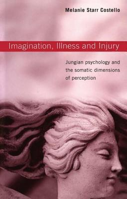 Imagination : Jungian Psychology and the Somatic Dimensions of Perception  by  Melanie Starr Costello