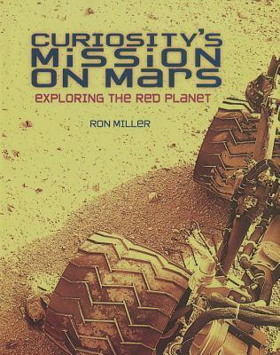 Curiositys Mission on Mars: Exploring the Red Planet  by  Ron     Miller