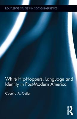 White Hip-Hoppers, Language and Identity in Post-Modern America  by  Cecelia Cutler