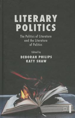 Literary Politics: The Politics of Literature and the Literature of Politics  by  Deborah Philips