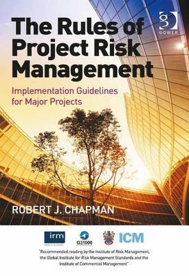 Rules of Project Risk Management: Implementation Guidelines for Major Projects Robert James Chapman