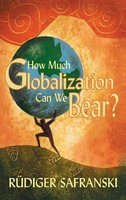 How Much Globalization Can We Bear  by  R Safranski