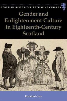 Gender and Enlightenment Culture in Eighteenth-Century Scotland Rosalind Carr