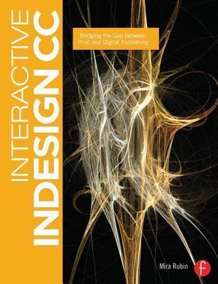 Interactive Indesign CC: Bridging the Gap Between Print and Digital Publishing Mira Rubin