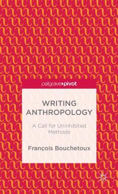 Writing Anthropology: A Call for Uninhibited Methods Fran Bouchetoux