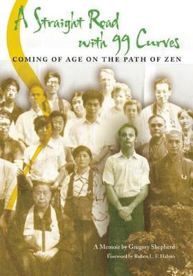Straight Road with 99 Curves: Coming of Age on the Path of Zen  by  Gregory Shepherd