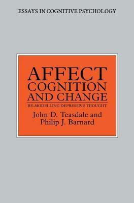 Affect, Cognition and Change: Re-Modelling Depressive Thought Philip Barnard