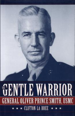 Gentle Warrior: General Oliver Prince Smith, USMC  by  Clifton La Bree
