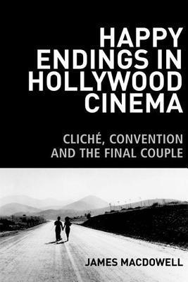 Happy Endings in Hollywood Cinema: Cliche, Convention and the Final Couple  by  James MacDowell
