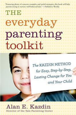 Everyday Parenting Toolkit Alan E. Kazdin