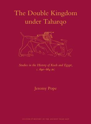 The Double Kingdom Under Taharqo: Studies in the History of Kush and Egypt, C. 690 664 BC  by  Jeremy W Pope