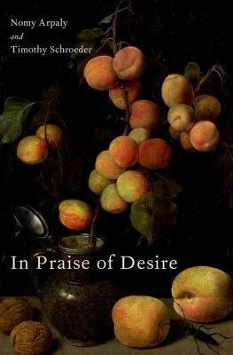 In Praise of Desire Nomy Arpaly