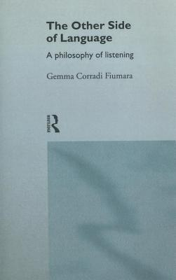Other Side of Language: A Philosophy of Listening Gemma Corradi Fiumara