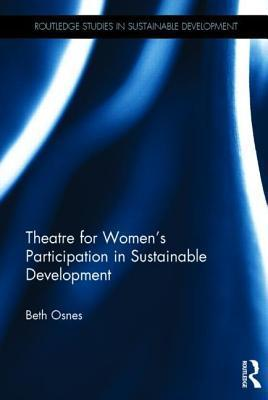 Theatre for Women S Participation in Sustainable Development Beth Osnes