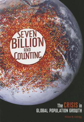 Seven Billion and Counting: The Crisis in Global Population Growth Michael Andregg