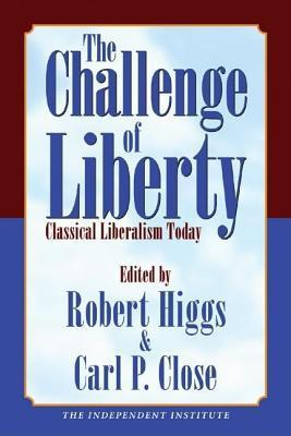 Challenge of Liberty: Classical Liberalism Today  by  Robert Higgs