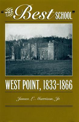 Best School: West Point 1833-1866 James L Morrison Jr