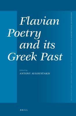 Flavian Poetry and Its Greek Past Antonios Augoustakis