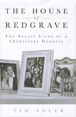 House of Redgrave: The Lives of a Theatrical Dynasty Tim Adler