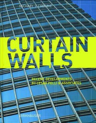 Curtain Walls: Recent Developments Cesar Pelli & Associates by Michael J Crosbie