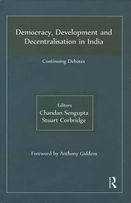 Democracy, Development and Decentralisation in India: Continuing Debates Chandan Sengupta