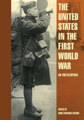 United States in the First World War: An Encyclopedia  by  Anne Cipriano Venzon