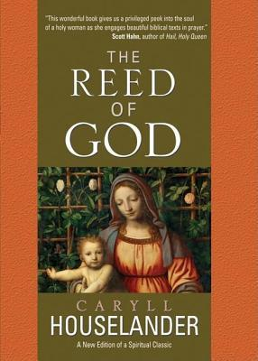 Reed of God: A New Edition of a Spiritual Classic  by  Caryll Houselander