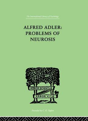 Alfred Adler: Problems of Neurosis: A Book of Case-Histories  by  Philippe Mairet