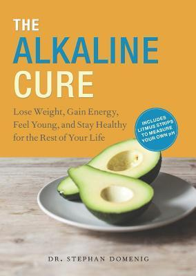 Alkaline Cure: Lose Weight, Gain Energy and Feel Young Stephan Domenig